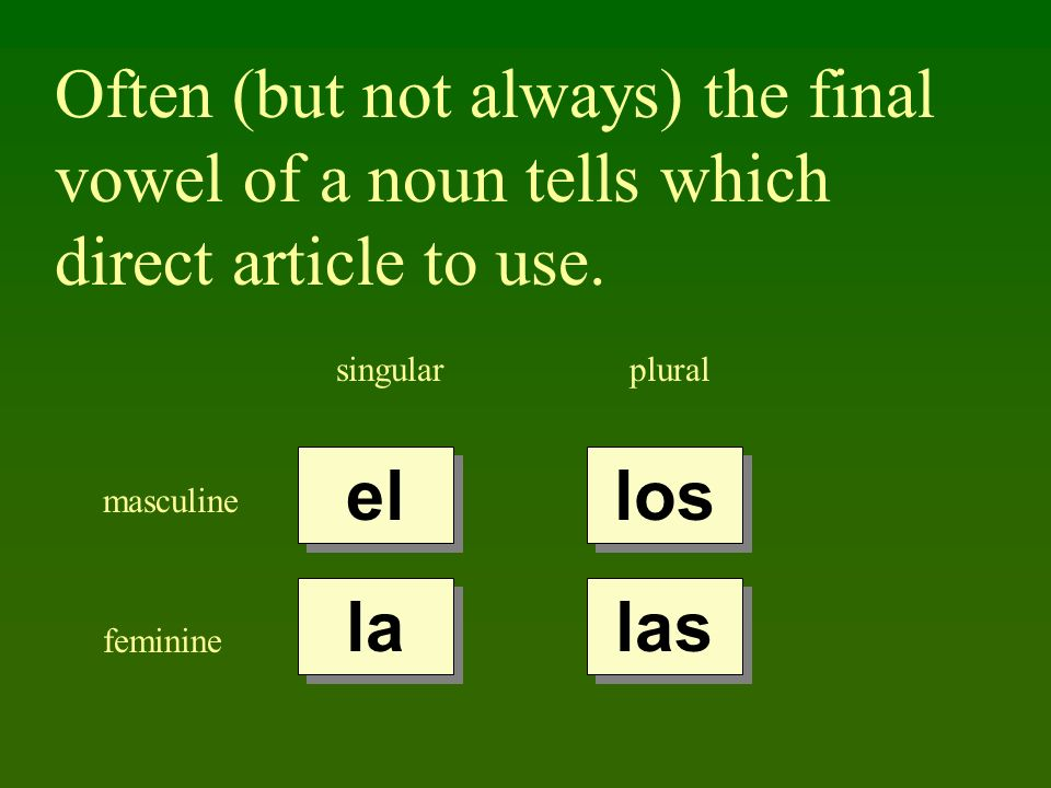 Often (but not always) the final vowel of a noun tells which direct article to use.