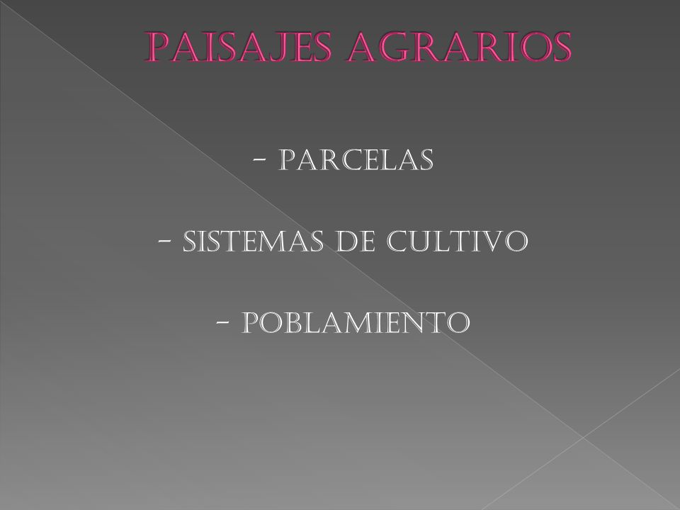PAISAJES AGRARIOS - PARCELAS - SISTEMAS DE CULTIVO - POBLAMIENTO