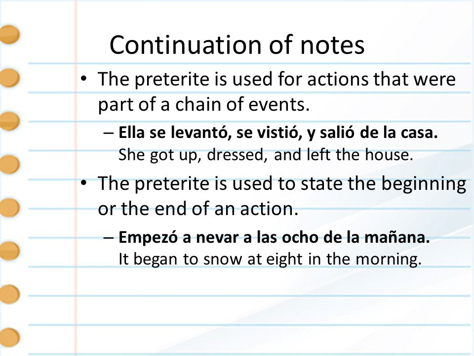 Continuation of notesThe preterite is used for actions that were part of a chain of events.