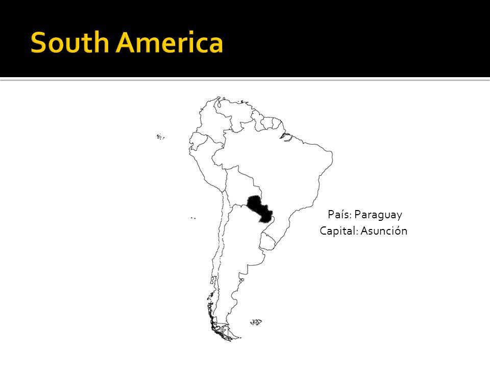 South America País: Paraguay Capital: Asunción