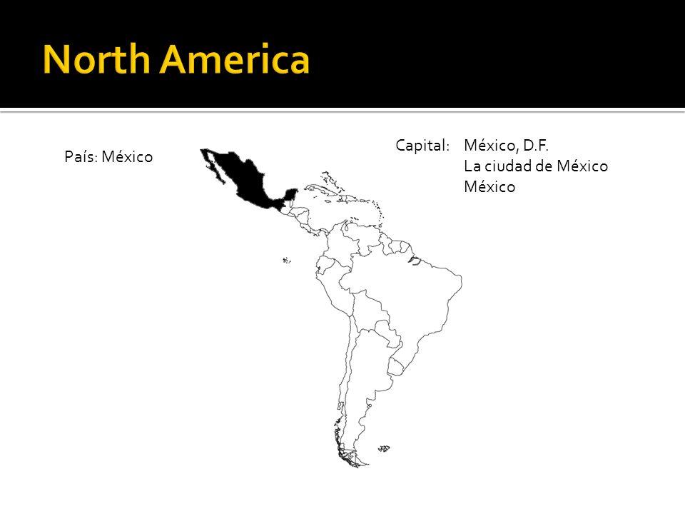 North America Capital: México, D.F. País: México La ciudad de México