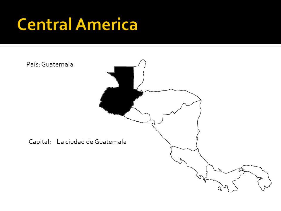 Central America País: Guatemala Capital: La ciudad de Guatemala
