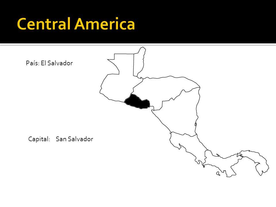 Central America País: El Salvador Capital: San Salvador