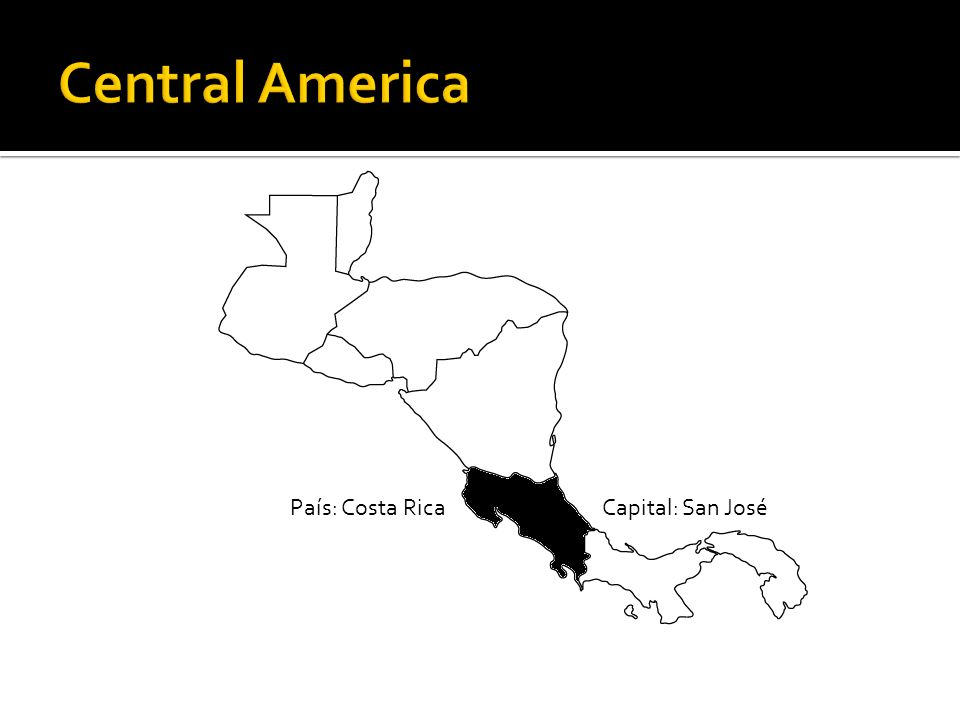 Central America País: Costa Rica Capital: San José