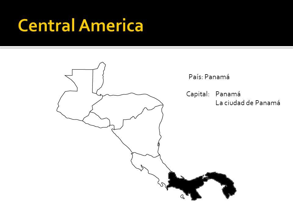 Central America País: Panamá Capital: Panamá La ciudad de Panamá