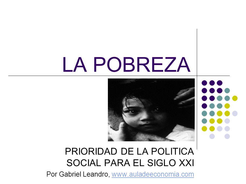 LA POBREZA PRIORIDAD DE LA POLITICA SOCIAL PARA EL SIGLO XXI