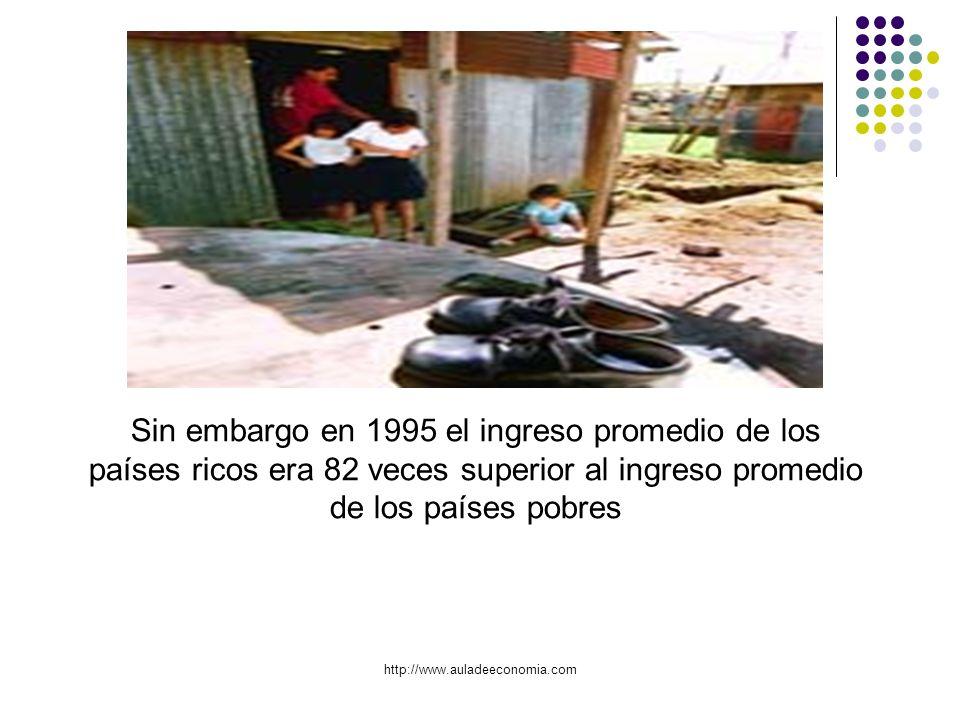 Sin embargo en 1995 el ingreso promedio de los países ricos era 82 veces superior al ingreso promedio de los países pobres
