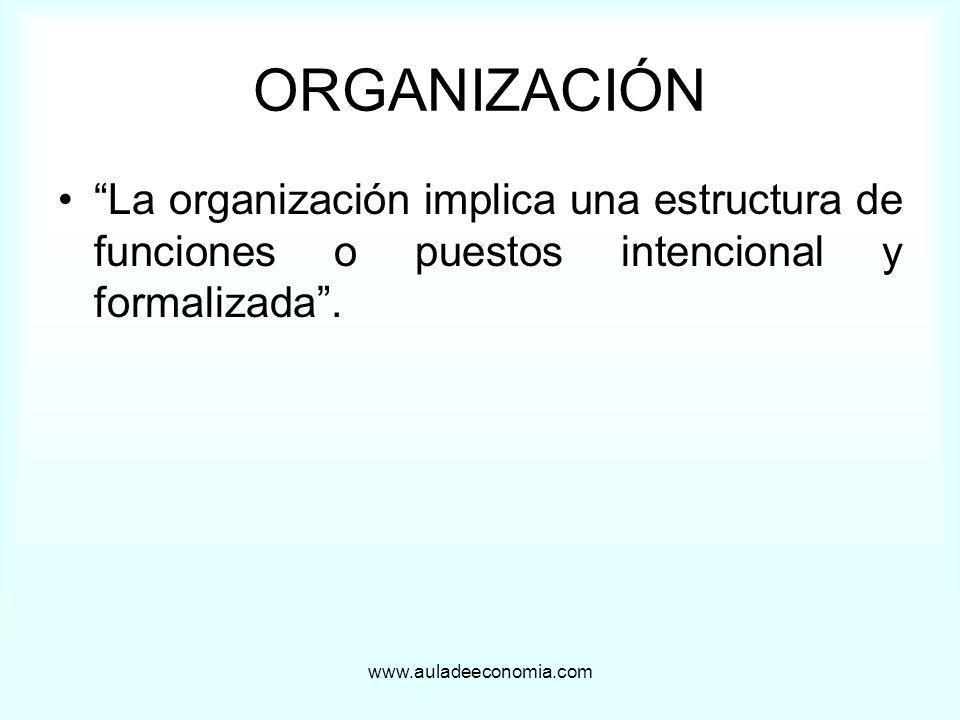 ORGANIZACIÓN La organización implica una estructura de funciones o puestos intencional y formalizada .