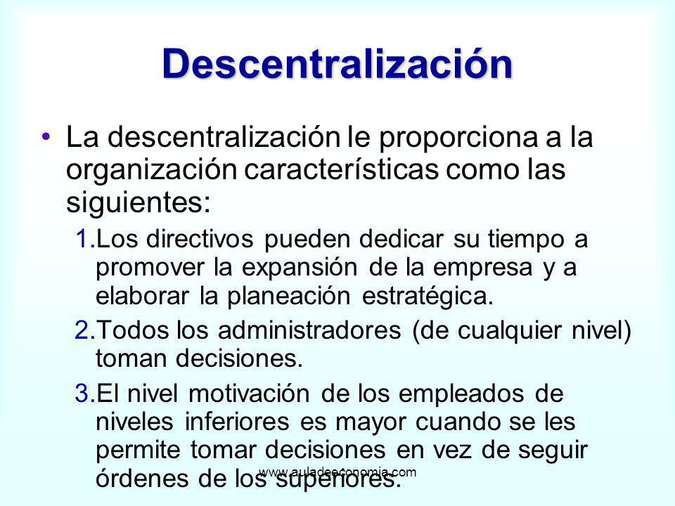 Descentralización La descentralización le proporciona a la organización características como las siguientes: