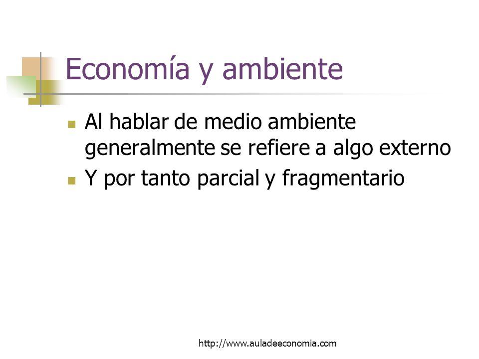 Economía y ambiente Al hablar de medio ambiente generalmente se refiere a algo externo. Y por tanto parcial y fragmentario.