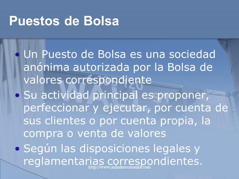Puestos de Bolsa Un Puesto de Bolsa es una sociedad anónima autorizada por la Bolsa de valores correspondiente.