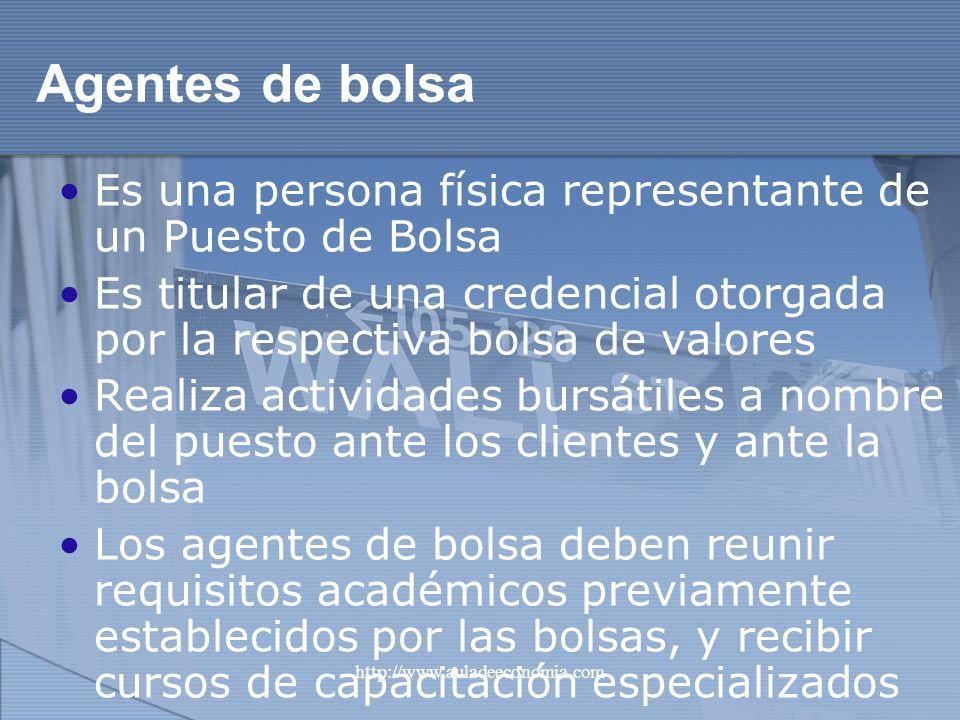 Agentes de bolsa Es una persona física representante de un Puesto de Bolsa. Es titular de una credencial otorgada por la respectiva bolsa de valores.