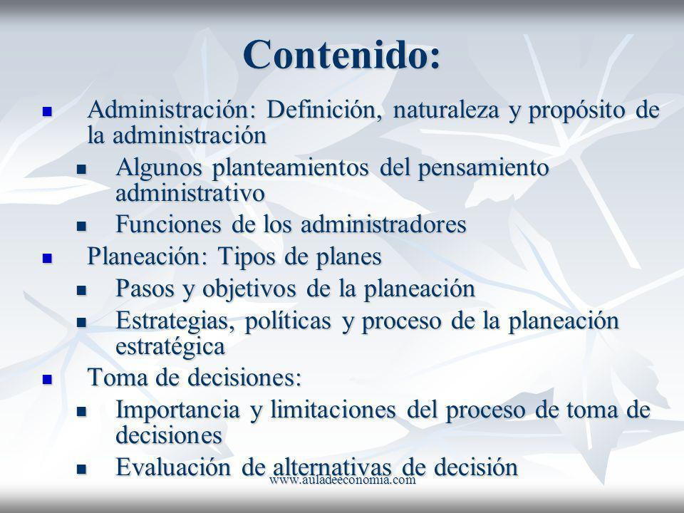 Contenido: Administración: Definición, naturaleza y propósito de la administración. Algunos planteamientos del pensamiento administrativo.