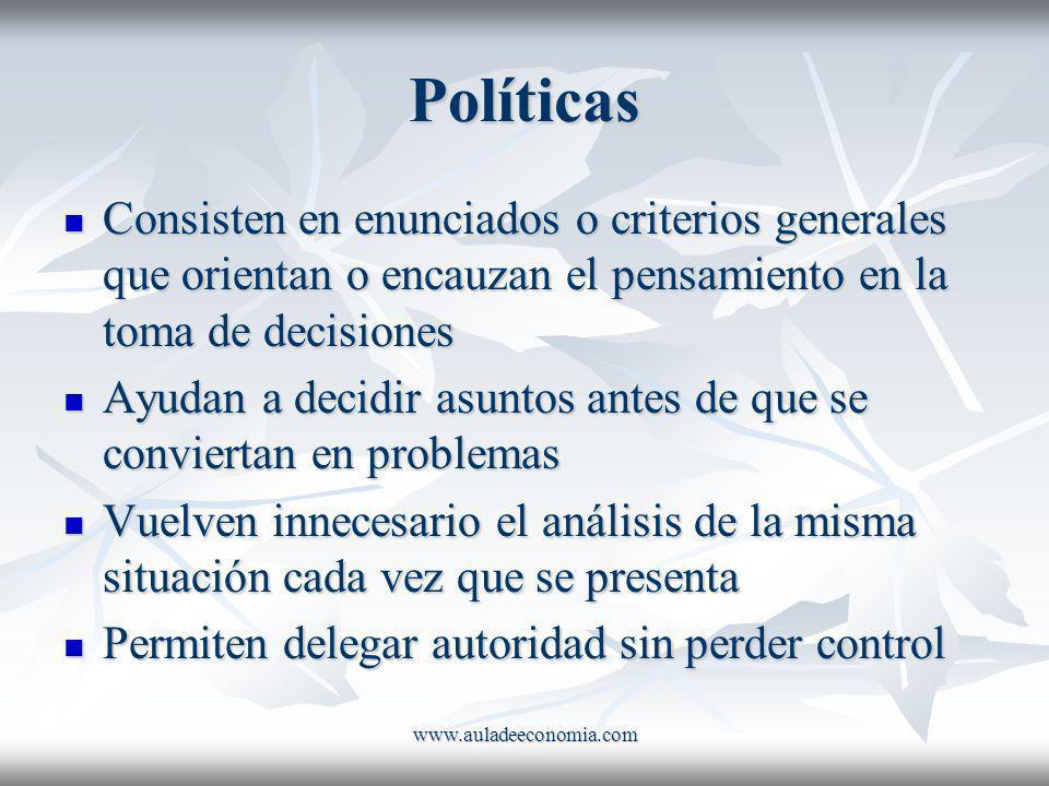 Políticas Consisten en enunciados o criterios generales que orientan o encauzan el pensamiento en la toma de decisiones.