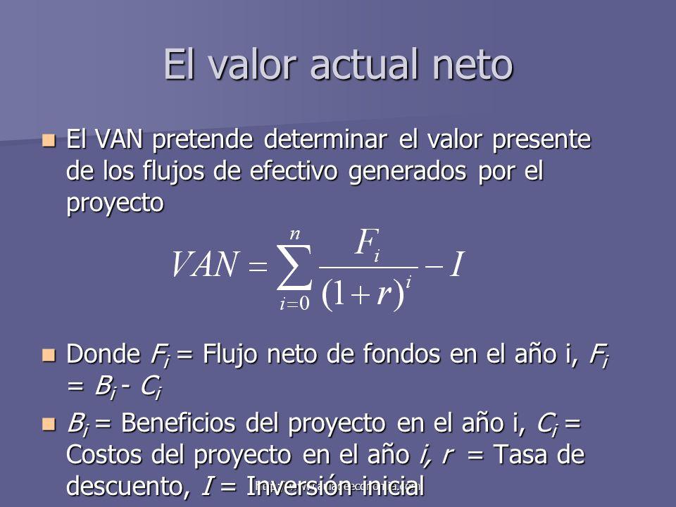 El valor actual neto El VAN pretende determinar el valor presente de los flujos de efectivo generados por el proyecto.