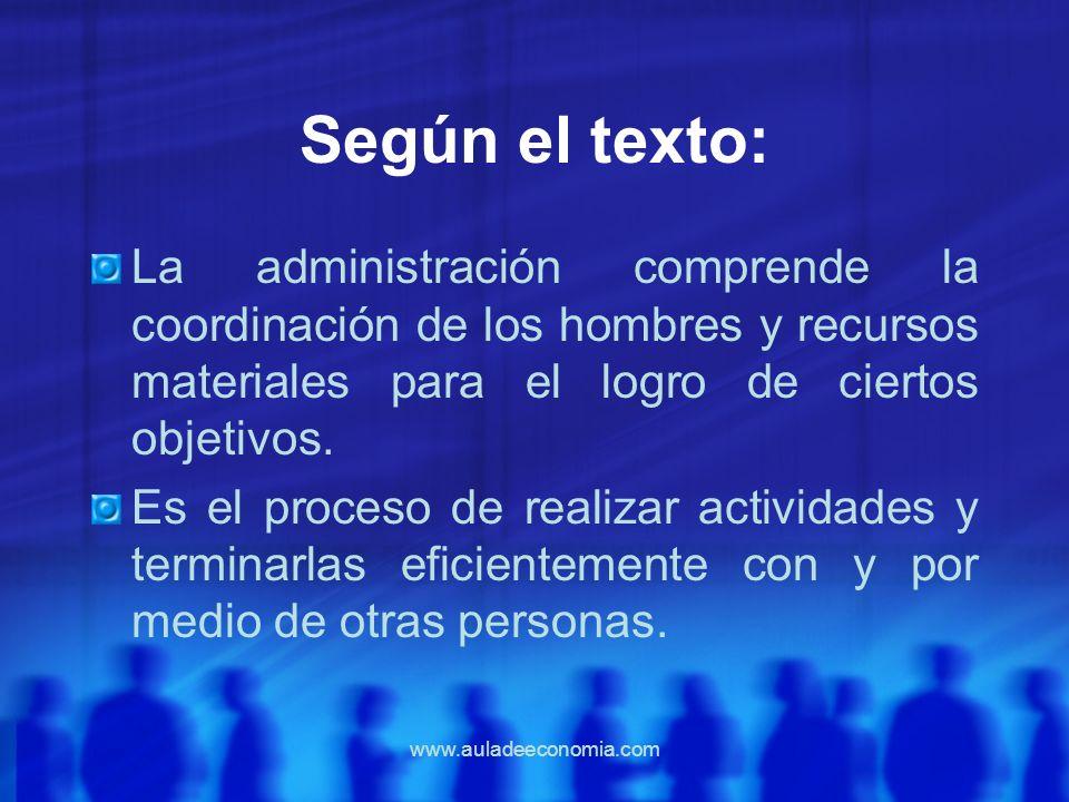 Según el texto:La administración comprende la coordinación de los hombres y recursos materiales para el logro de ciertos objetivos.