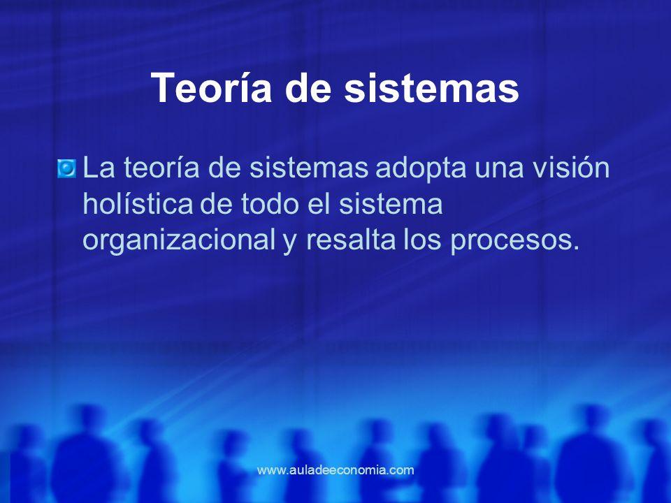 Teoría de sistemas La teoría de sistemas adopta una visión holística de todo el sistema organizacional y resalta los procesos.