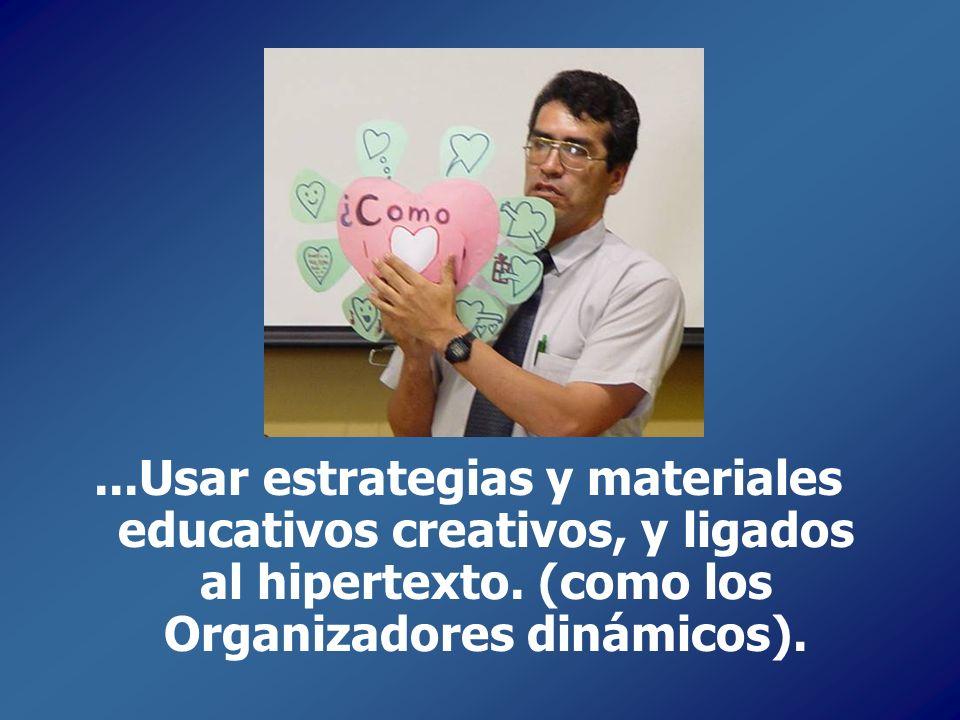 ...Usar estrategias y materiales educativos creativos, y ligados al hipertexto.
