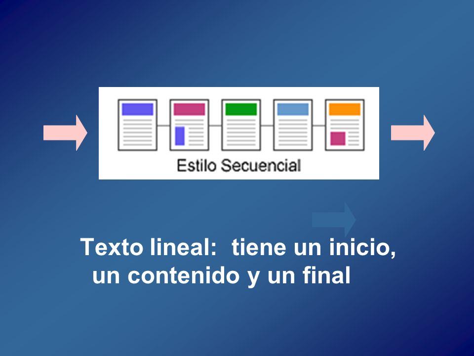 Texto lineal: tiene un inicio, un contenido y un final