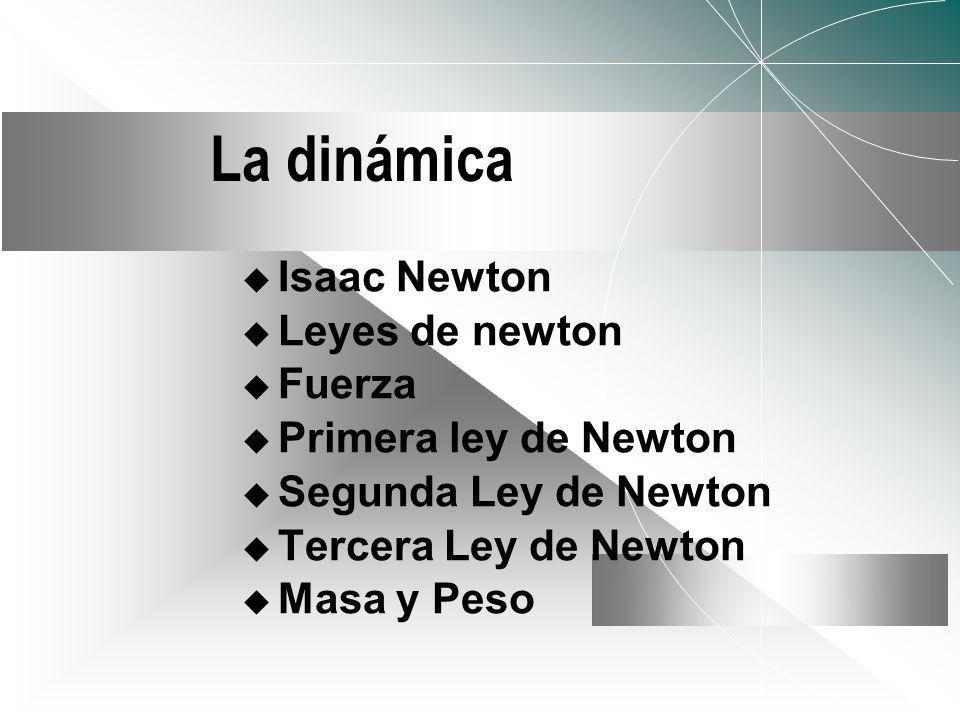 La dinámica Isaac Newton Leyes de newton Fuerza Primera ley de Newton