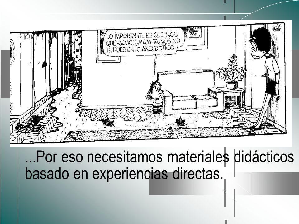 ...Por eso necesitamos materiales didácticos basado en experiencias directas.