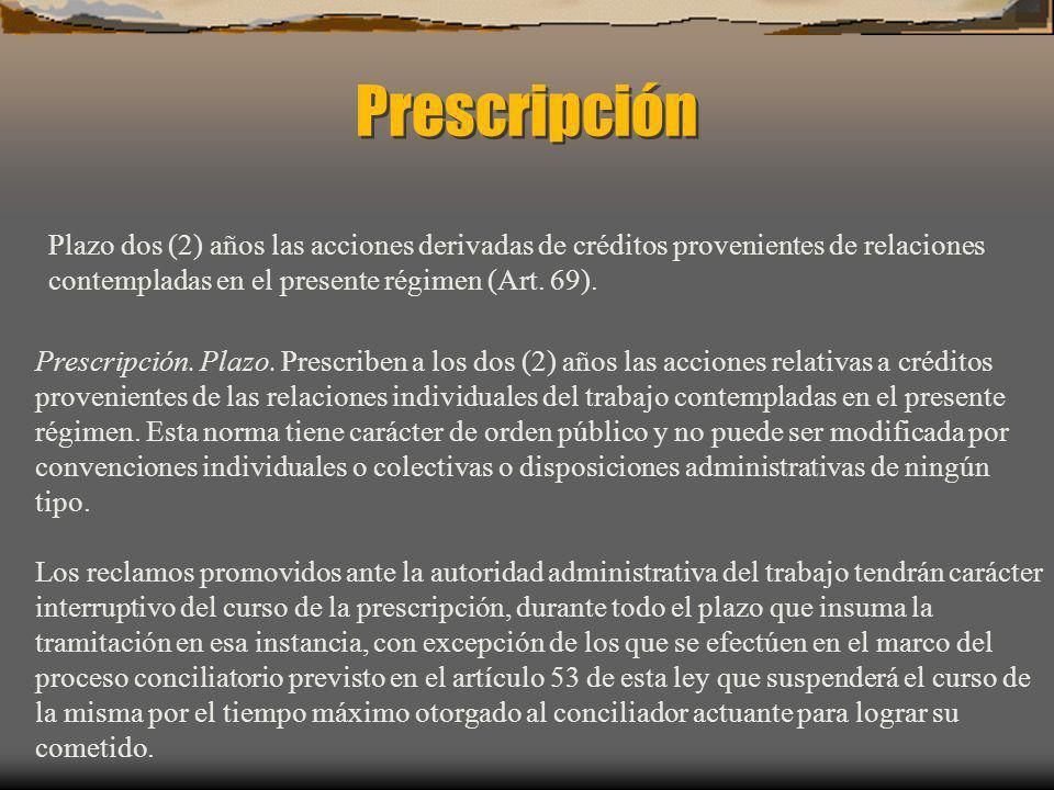 Prescripción Plazo dos (2) años las acciones derivadas de créditos provenientes de relaciones contempladas en el presente régimen (Art. 69).