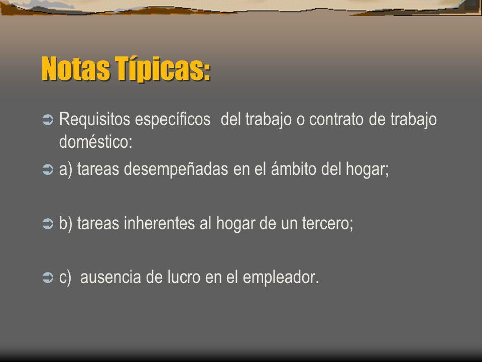 Notas Típicas: Requisitos específicos del trabajo o contrato de trabajo doméstico: a) tareas desempeñadas en el ámbito del hogar;
