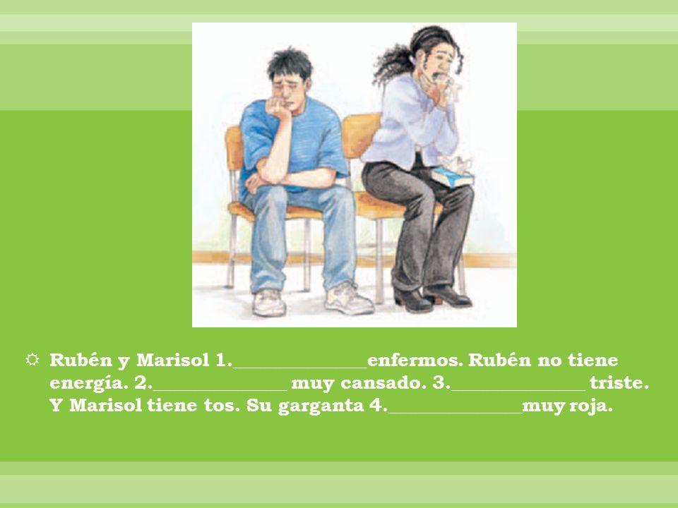 Rubén y Marisol 1. ______________enfermos. Rubén no tiene energía. 2