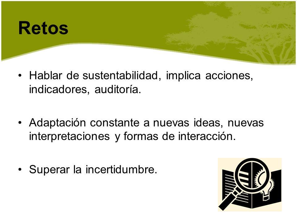 Retos Hablar de sustentabilidad, implica acciones, indicadores, auditoría.