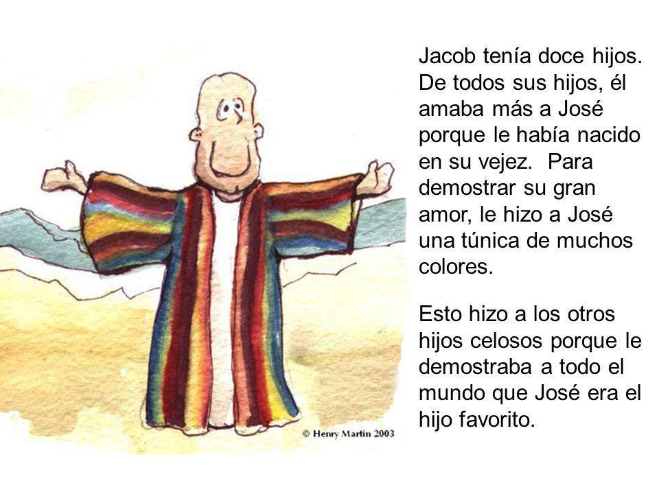 Jacob tenía doce hijos. De todos sus hijos, él amaba más a José porque le había nacido en su vejez. Para demostrar su gran amor, le hizo a José una túnica de muchos colores.