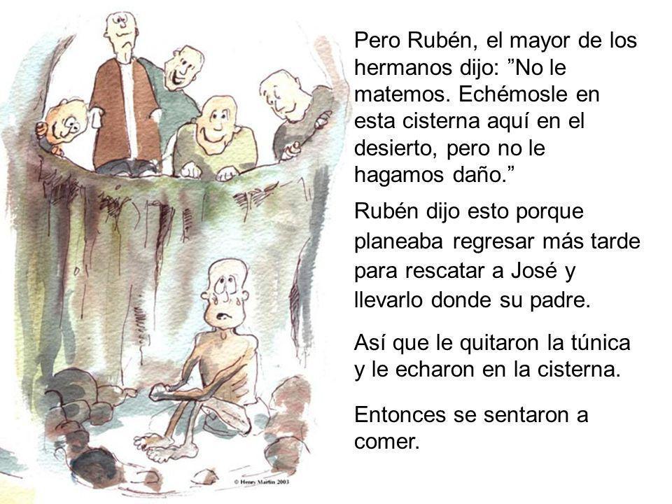 Pero Rubén, el mayor de los hermanos dijo: No le matemos