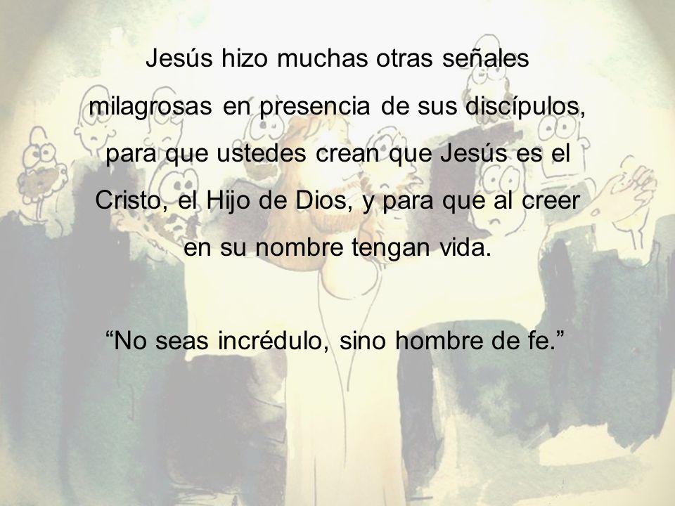 No seas incrédulo, sino hombre de fe.