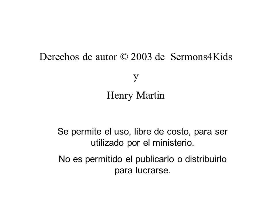 Derechos de autor © 2003 de Sermons4Kids y Henry Martin