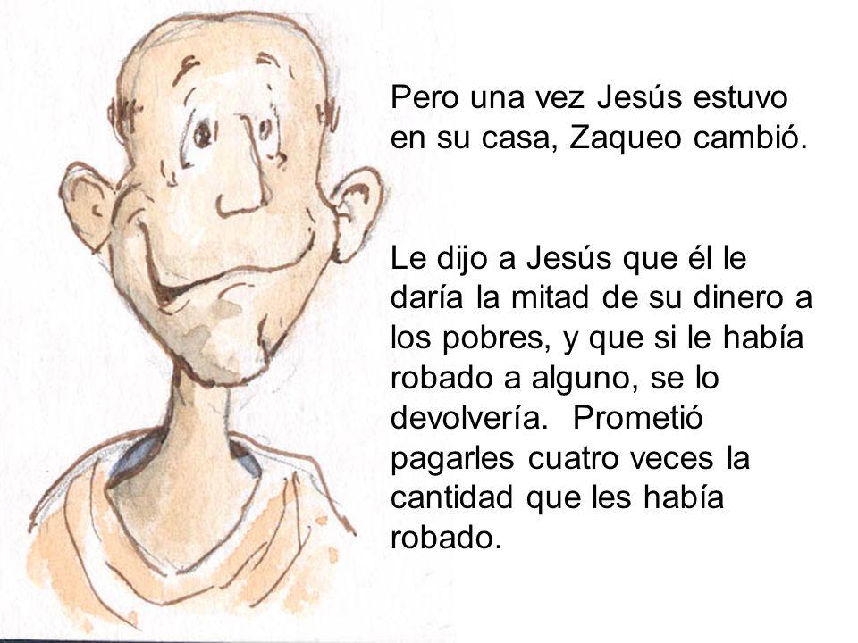 Pero una vez Jesús estuvo en su casa, Zaqueo cambió.