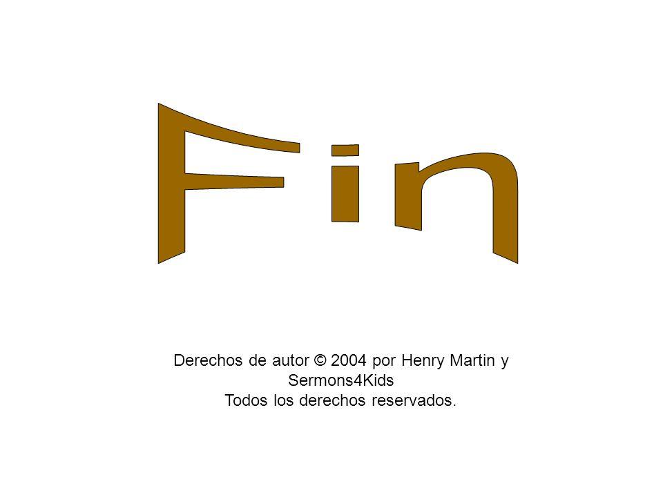 Fin Derechos de autor © 2004 por Henry Martin y Sermons4Kids Todos los derechos reservados.
