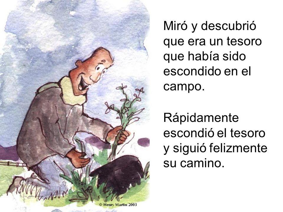 Miró y descubrió que era un tesoro que había sido escondido en el campo.