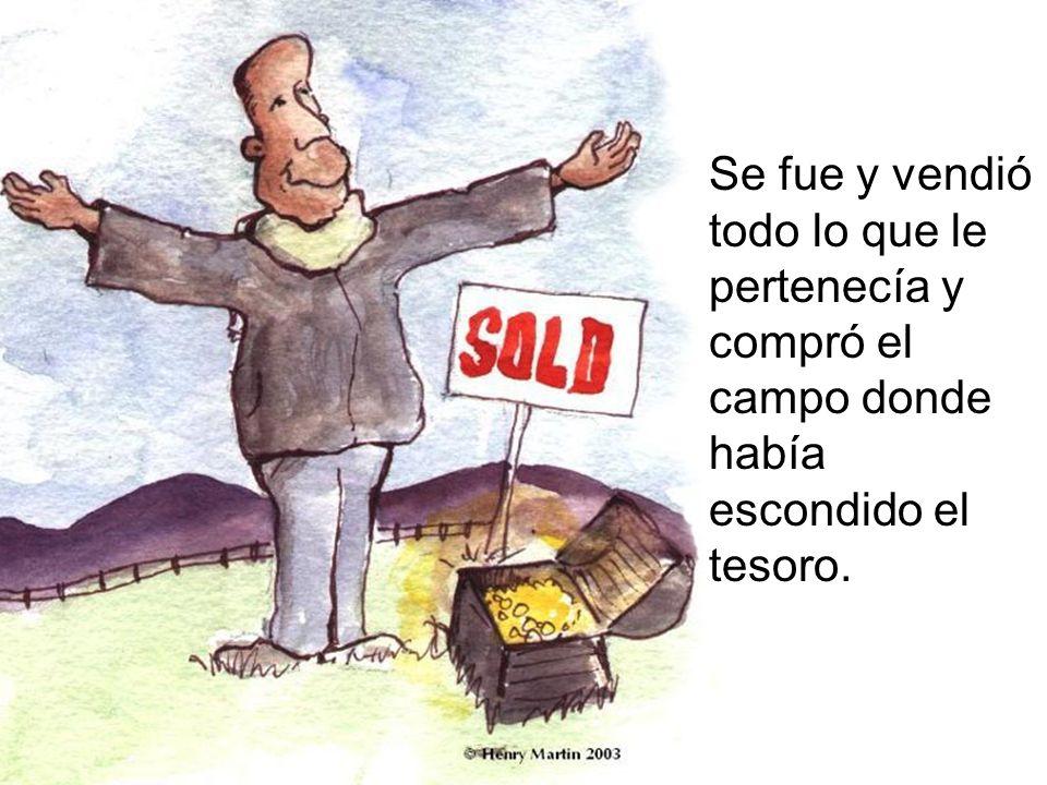 Se fue y vendió todo lo que le pertenecía y compró el campo donde había escondido el tesoro.