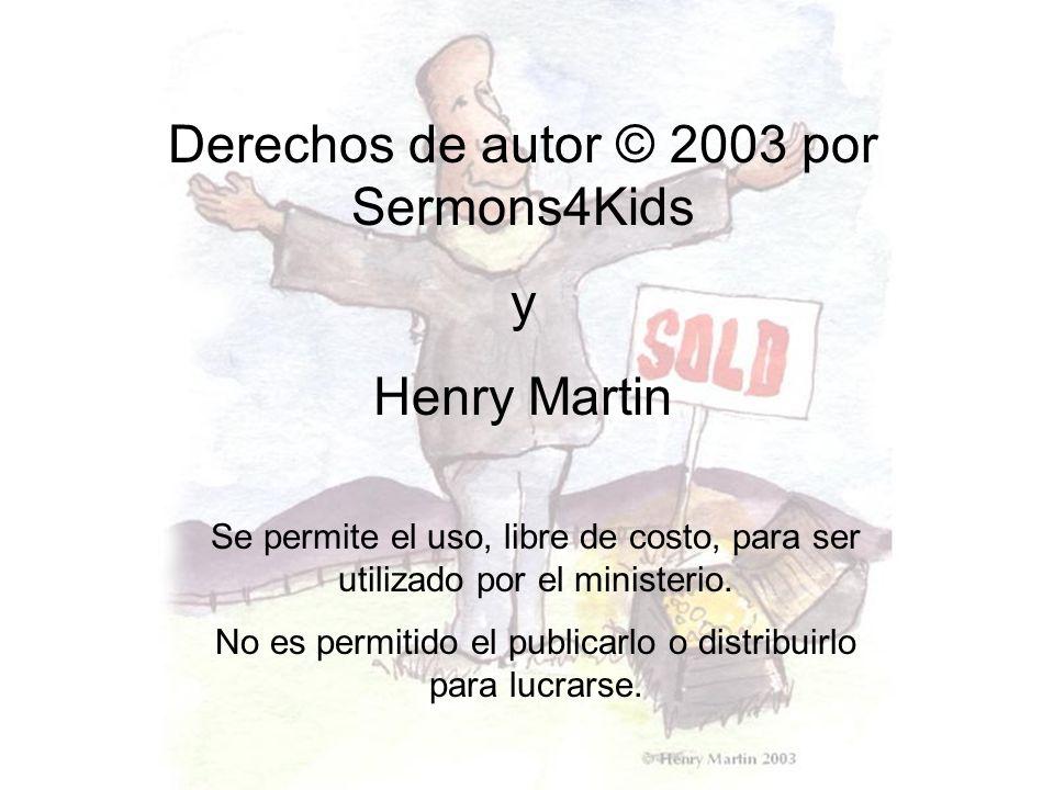 Derechos de autor © 2003 por Sermons4Kids y Henry Martin