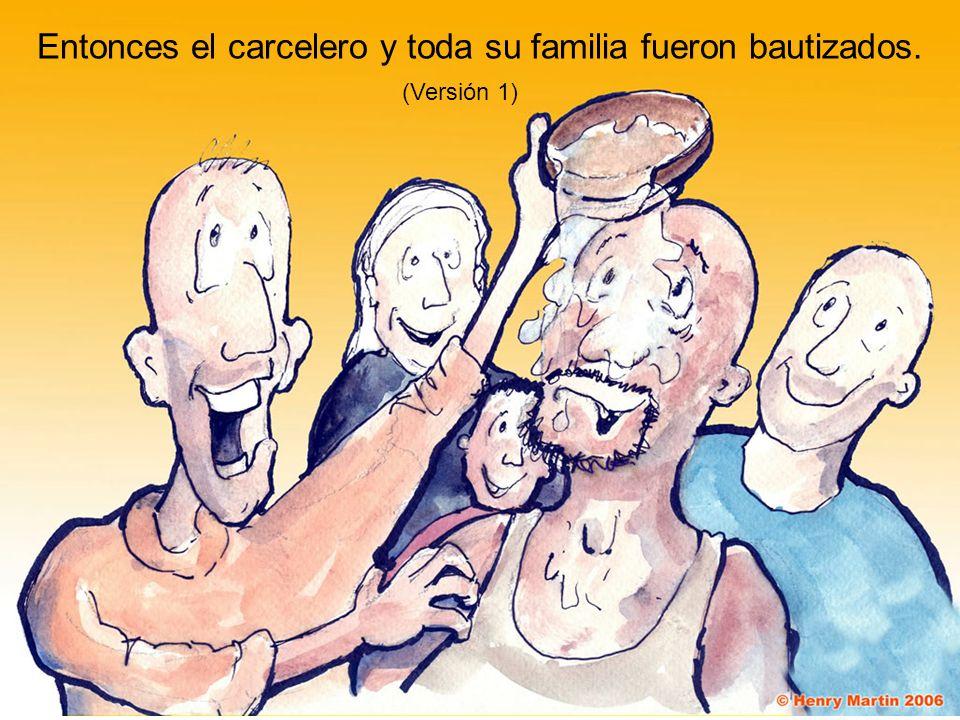 Entonces el carcelero y toda su familia fueron bautizados.