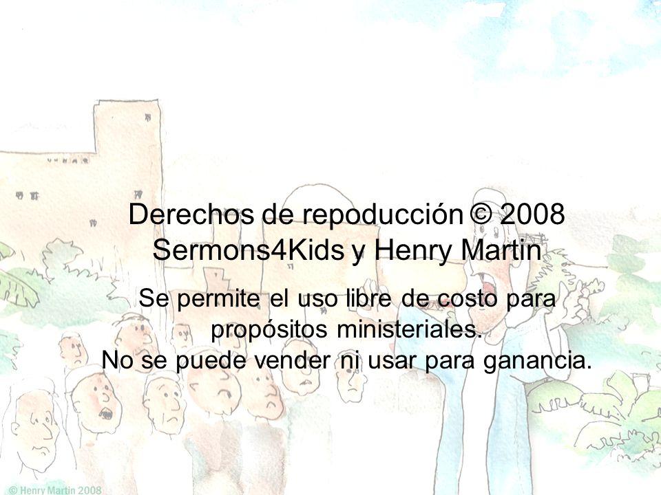 Derechos de repoducción © 2008 Sermons4Kids y Henry Martin