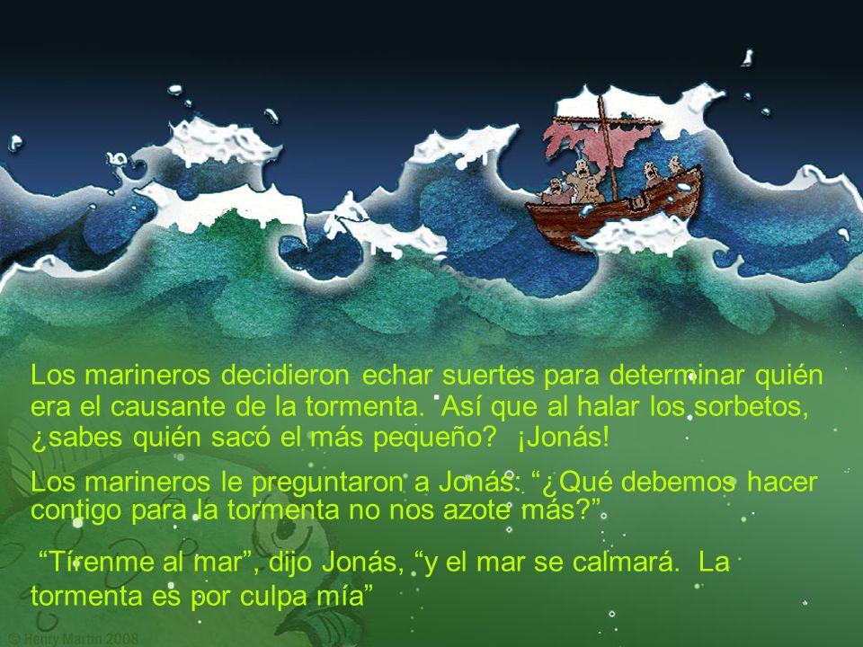 Los marineros decidieron echar suertes para determinar quién era el causante de la tormenta. Así que al halar los sorbetos, ¿sabes quién sacó el más pequeño ¡Jonás!