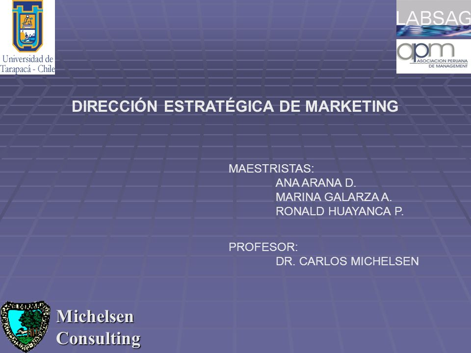 Michelsen Consulting DIRECCIÓN ESTRATÉGICA DE MARKETING MAESTRISTAS: