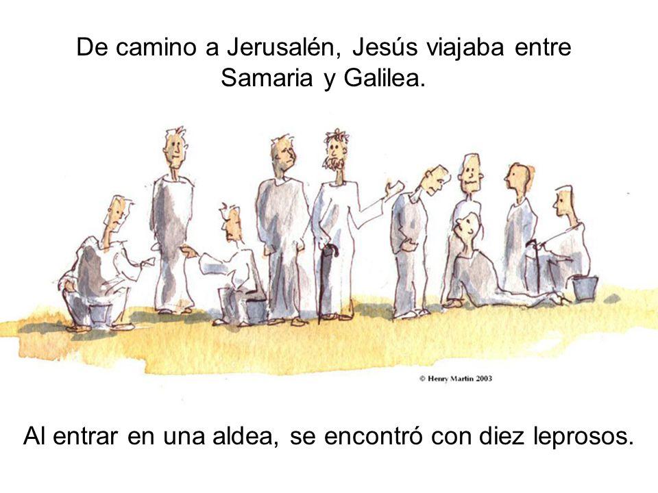 De camino a Jerusalén, Jesús viajaba entre Samaria y Galilea.