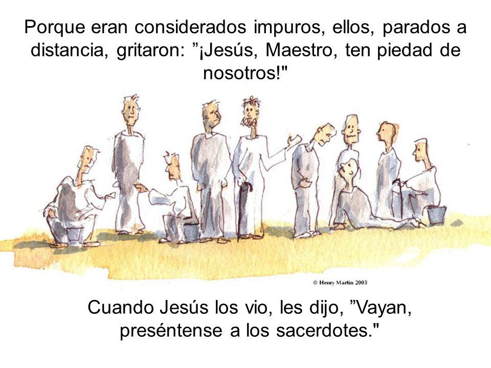 Cuando Jesús los vio, les dijo, Vayan, preséntense a los sacerdotes.