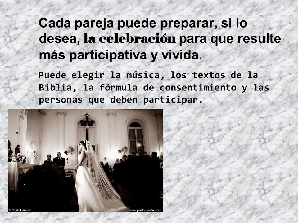 Cada pareja puede preparar, si lo desea, la celebración para que resulte más participativa y vivida.