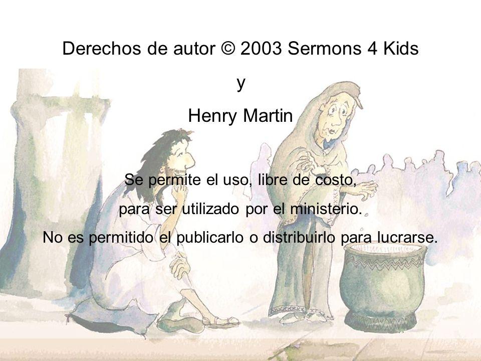 Derechos de autor © 2003 Sermons 4 Kids y Henry Martin