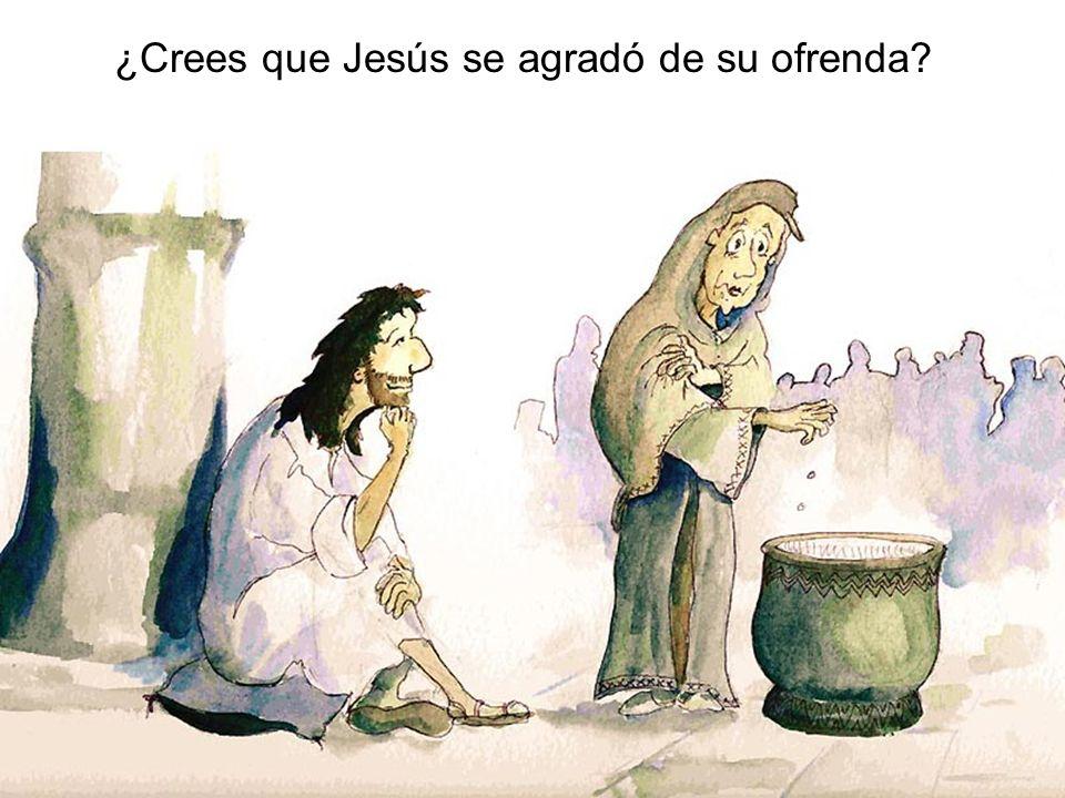 ¿Crees que Jesús se agradó de su ofrenda