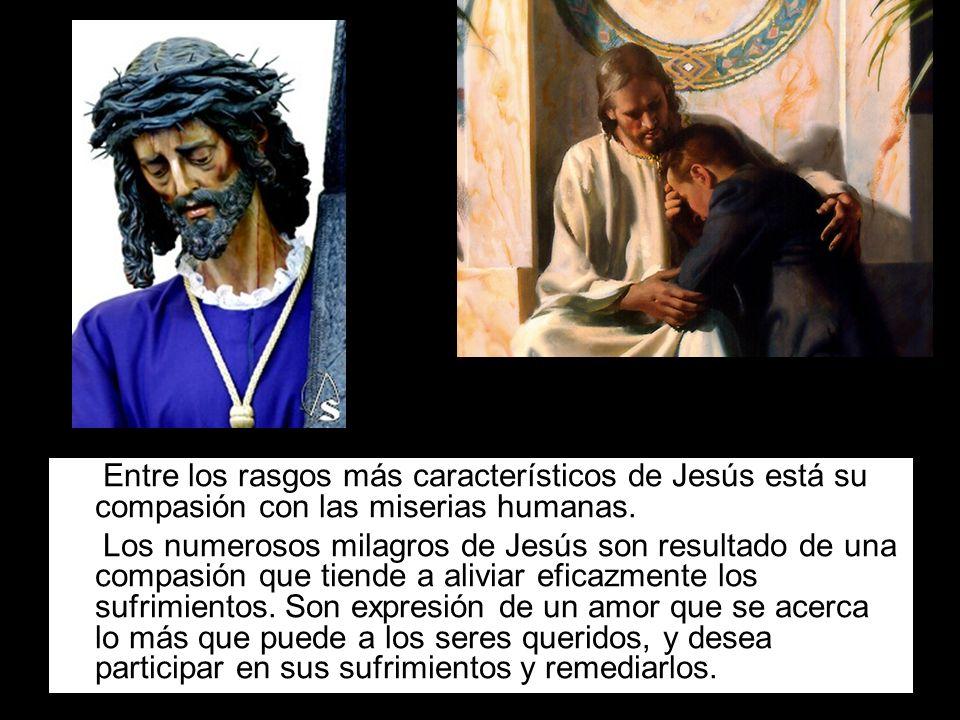 Entre los rasgos más característicos de Jesús está su compasión con las miserias humanas.