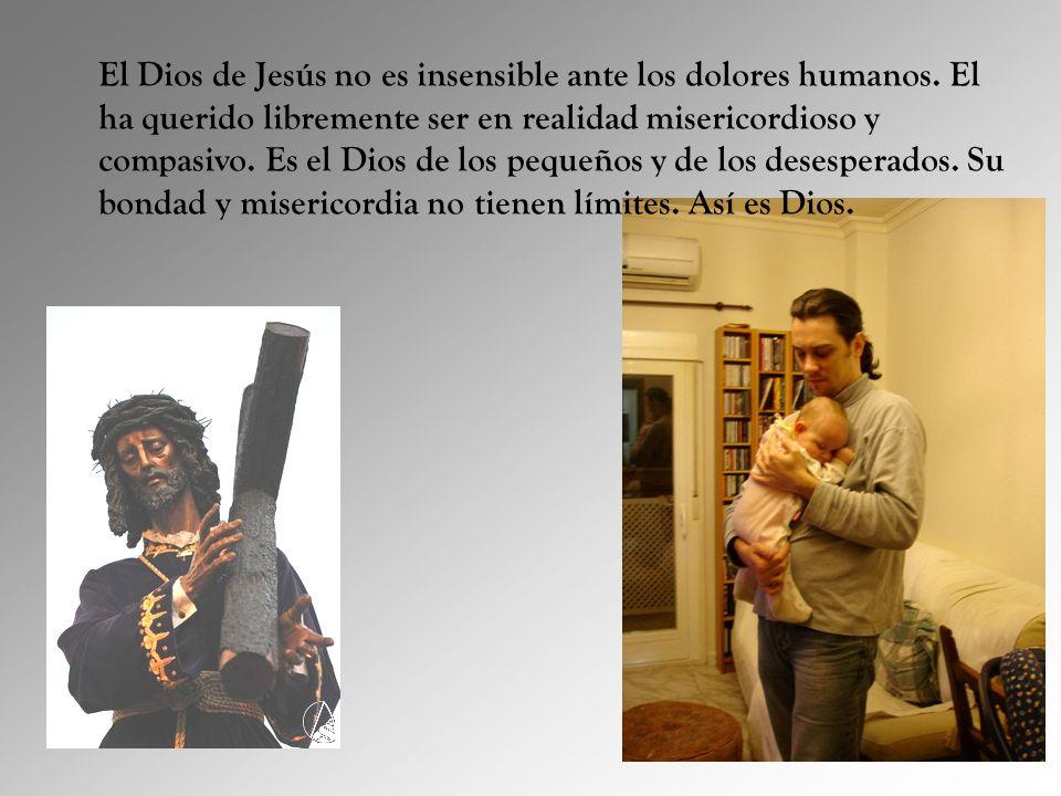 El Dios de Jesús no es insensible ante los dolores humanos