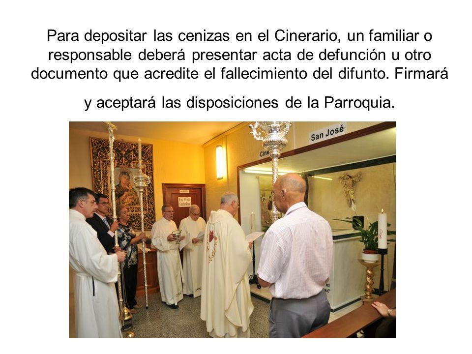 Para depositar las cenizas en el Cinerario, un familiar o responsable deberá presentar acta de defunción u otro documento que acredite el fallecimiento del difunto.